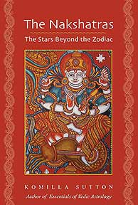 The Nakshatras: The Stars Beyond the Zodiac by Komilla Sutton