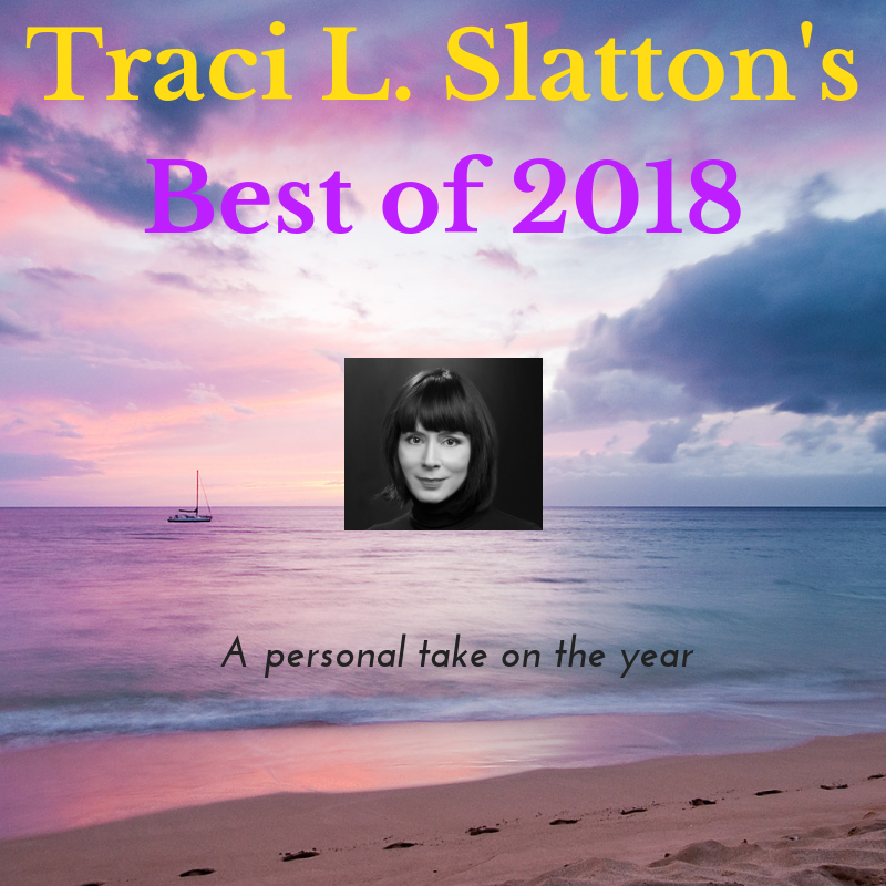 Best of 2018 by Traci L. Slatton